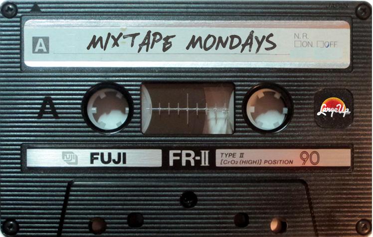 LargeUp-MixtapeMondays